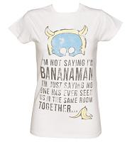 Ladies I'm Not Saying I'm Bananaman Slogan T-Shirt