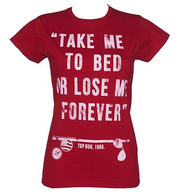 Ladies Top Gun Take Me To Bed Quote T-Shirt